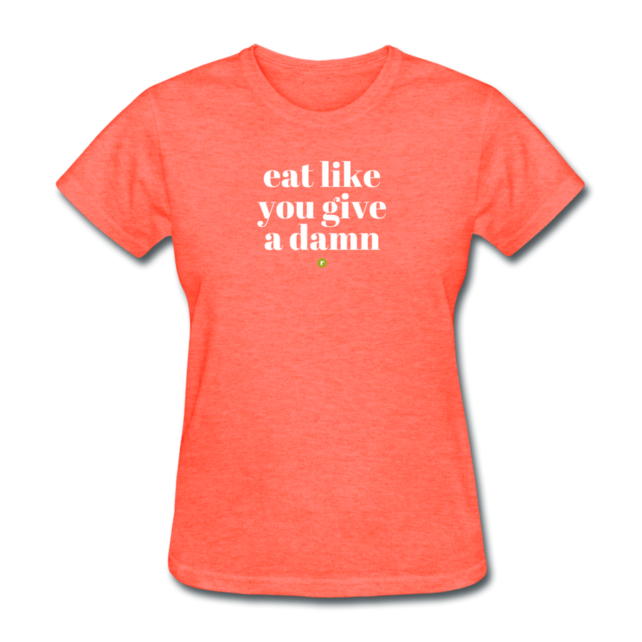 Eat Like You Give A Damn Women's T-Shirt - heather coral