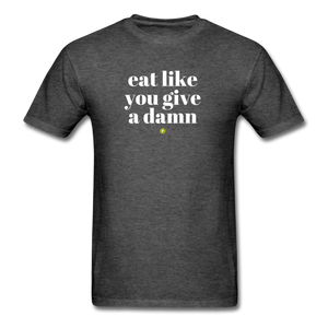 Eat Like You Give A Damn Men's T-Shirt - heather black