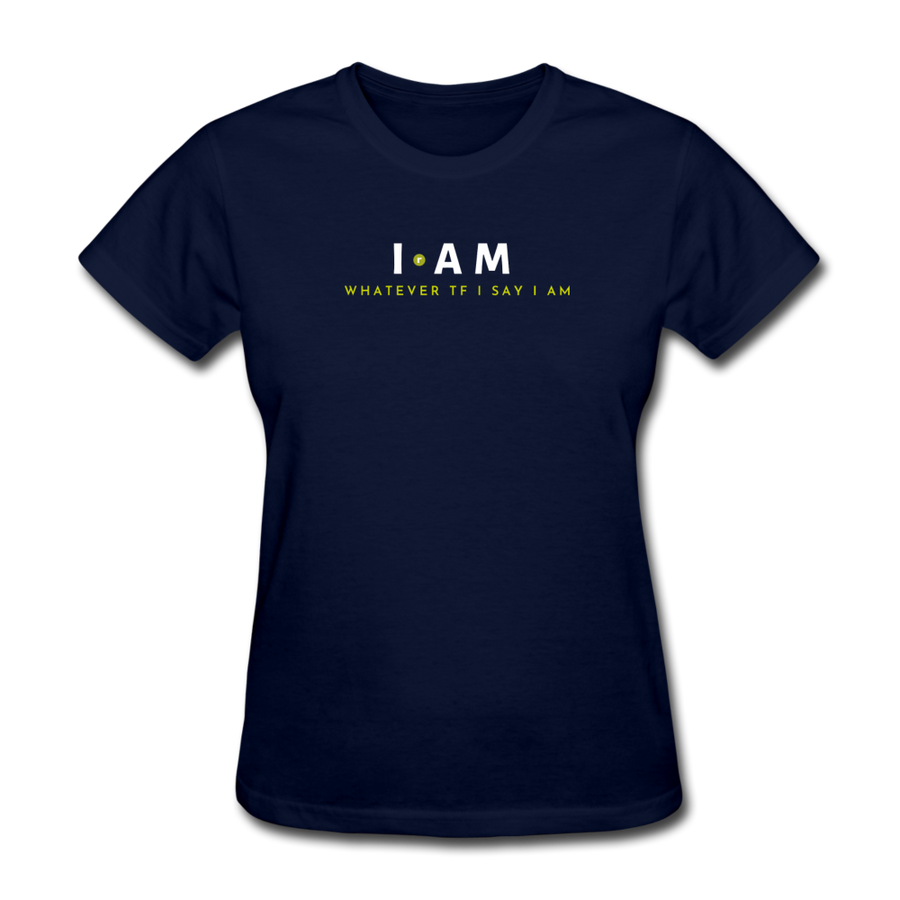 I AM Whatever Tf I Say I AM Women's T-Shirt - navy