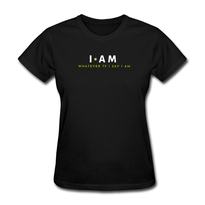 I AM Whatever Tf I Say I AM Women's T-Shirt - black