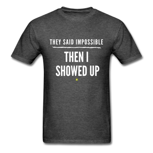 They Said Impossible Then I Showed Up Men's T-Shirt - heather black