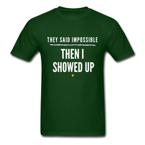 They Said Impossible Then I Showed Up Men's T-Shirt - forest green