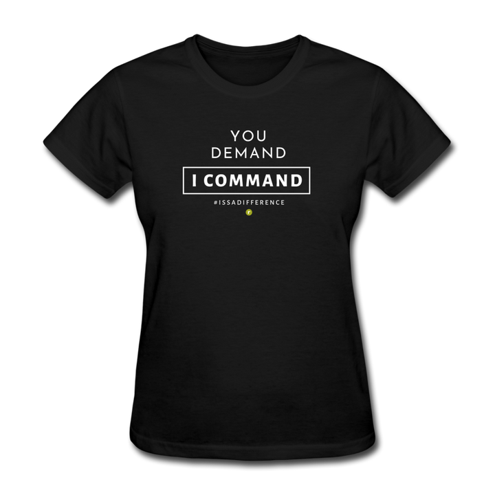 You Demand I Comman Women's T-Shirt - black
