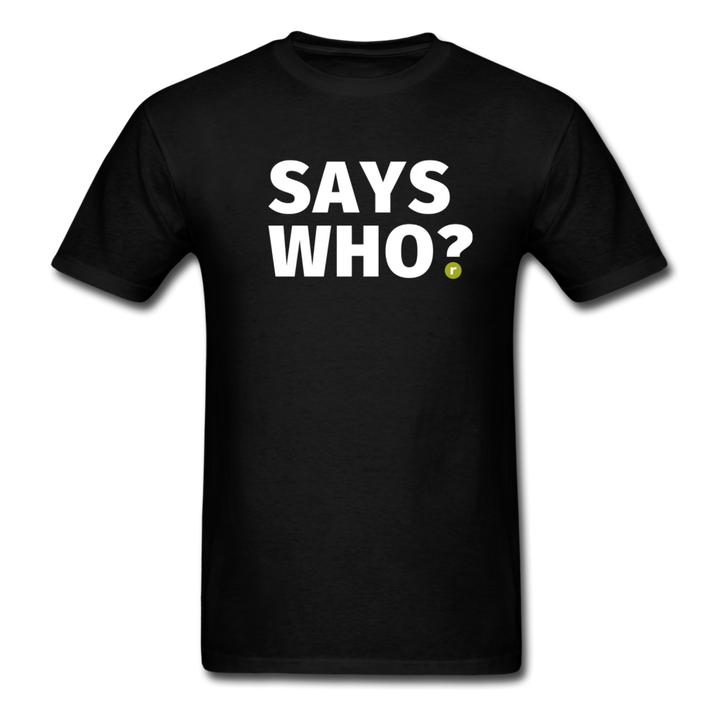 Says Who Men's T-Shirt - black