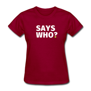Says Who Women's T-Shirt - dark red