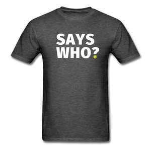 Says Who Men's T-Shirt - heather black