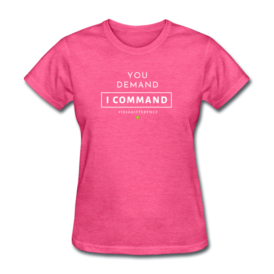 You Demand I Comman Women's T-Shirt - heather pink