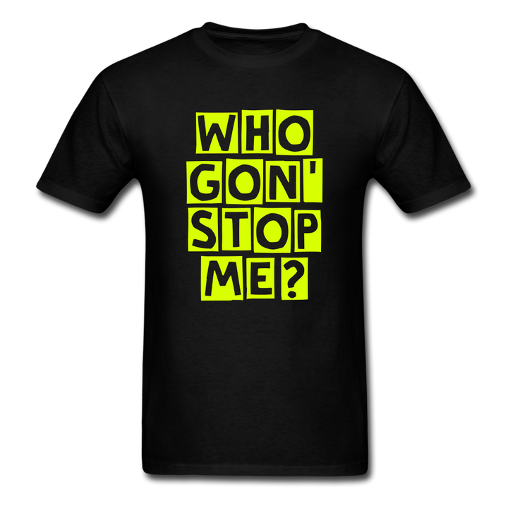 Who Gon' Stop Me Men's T-Shirt - black