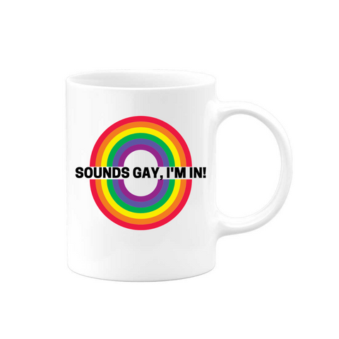 Sounds Gay, I'M In Mug