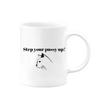 Step Your Pussy Up Mug