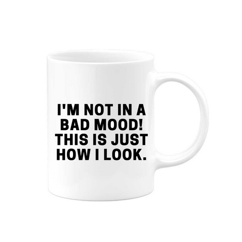 Not In a Bad Mood Mug