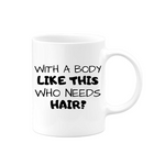 With a Body Like This Mug