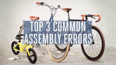 Top 3 Mistakes People Make Assembling Their New Bike