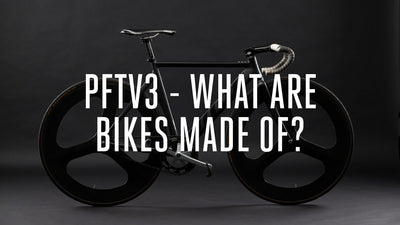 PFTV3 - What Are Bikes Made Of?