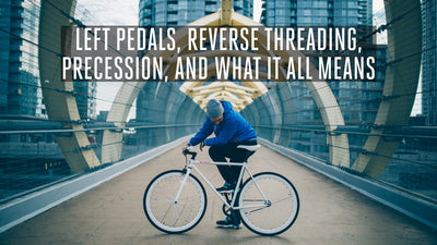 Left Pedals, Reverse Threading, Precession, and What it All Means