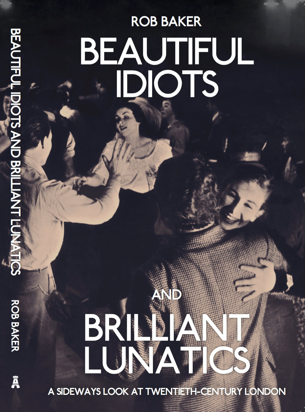 Beautiful Idiots and Brilliant Lunatics - signed by author Rob Baker