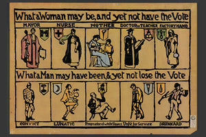 What A Woman May Be And Yet Not Have The Vote - 1912