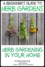 Load image into Gallery viewer, A Beginner's Guide to Herb Gardens - Herb Gardening in Your Home.