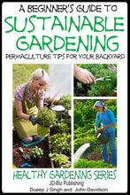 Load image into Gallery viewer, A Beginner's Guide to Sustainable Gardening