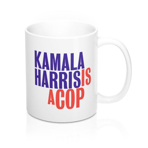 Kamala Harris Is A Cop Mug 11oz