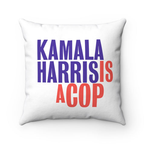 Kamala Harris Is A Cop Spun Polyester Square Pillow