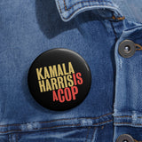 Kamala Harris Is A Cop Pin Buttons