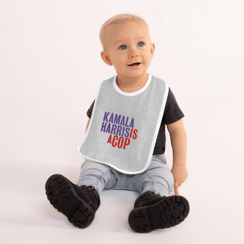 Kamala Harris Is A Cop Embroidered Baby Bib
