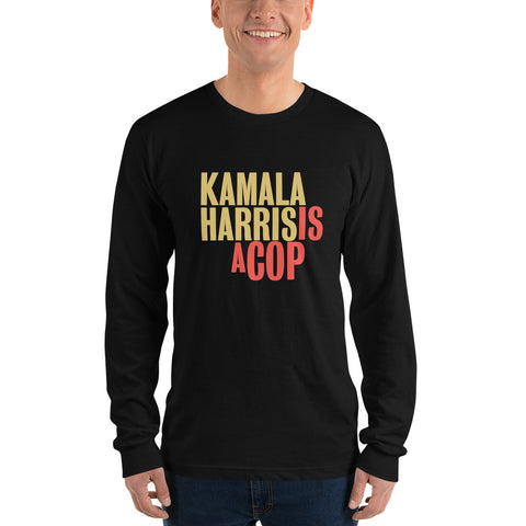 Kamala Harris Is A Cop Long sleeve t-shirt