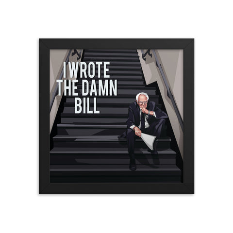 I Wrote The Damn Bill Framed poster
