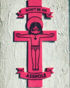 "Jesus Wasn't A Dick ""Don't Be An Asshole"" Crucifix"