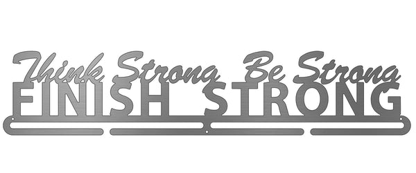 Think Strong, Be Strong, Finish Strong