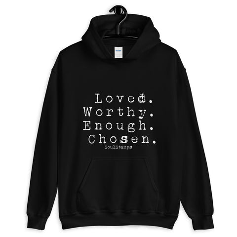 Loved Worthy Enough Chosen -- Unisex Hoodie