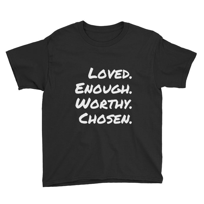 Loved Enough Worthy Chosen Youth T-Shirt (Unisex)