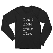 Don't lose your fire long sleeve tshirt