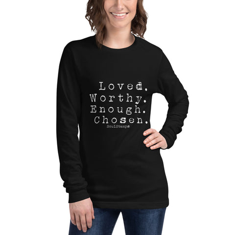 Loved Worthy Enough Chosen -- Unisex Long Sleeve Tee