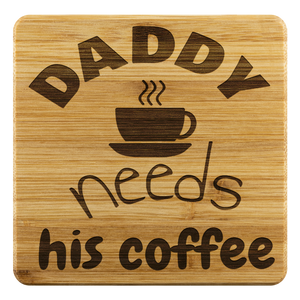 Daddy Needs His Coffee Bamboo Coaster