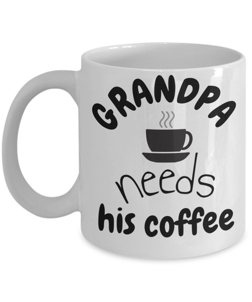 Grandpa Needs His Coffee 11oz White Coffee Mug