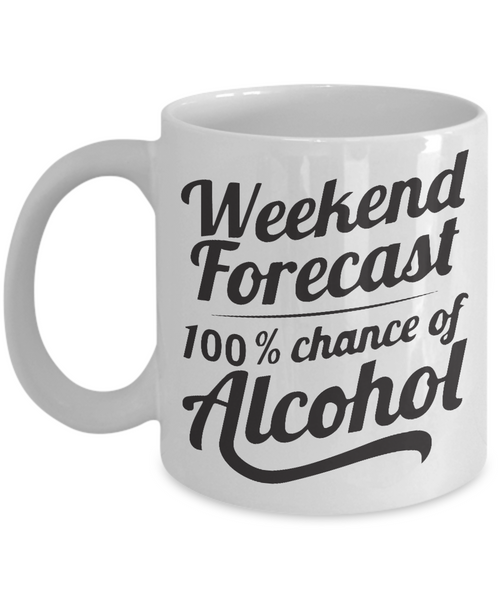 Weekend Forecast 100% Chance Of Alcohol 11oz Coffee mug