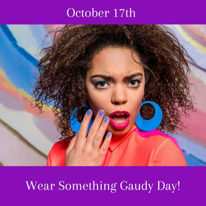 Wear Something Gaudy Day is October 17. Let's Celebrate!