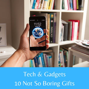 Tech and Gadgets - 10 Not-So-Boring Gifts