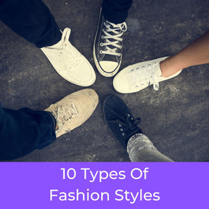 The 10 Types of Fashion Styles, Which One are You?
