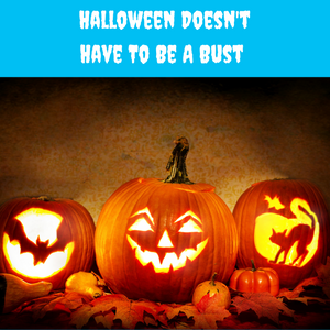Halloween Doesn't Have to be a Bust - Ideas For Great Fun