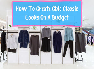 How To Create Chic Classic Looks On A Budget