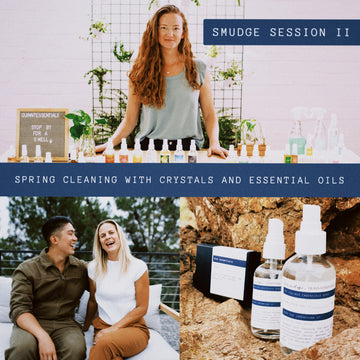 Smudge Session II: Spring Cleaning With Crystals and Essential Oils