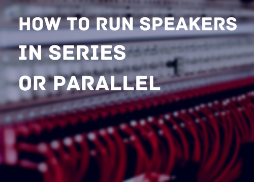 GUIDE TO RUNNING CEILING SPEAKERS IN SERIES OR PARALLEL