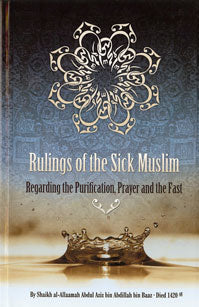 Rulings of the Sick Muslim - Regarding the Purification, Prayer and the Fast