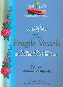 The Muslim Family 3, The Fragile Vessels - Rights and Obligations between spouses in Islam