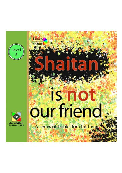 Learn About Series - Shaytaan Is Not Our Friend