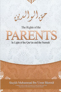 The Rights of the Parents in Light of the Qur'an and Sunnah
