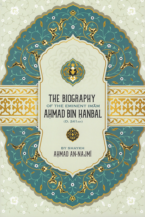 The Biography of the Eminent Imām Aḥmad ibn Ḥanbal